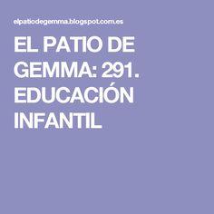 EL PATIO DE GEMMA: 291. EDUCACIÓN INFANTIL