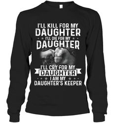 I Will Kill Die Cry For My Daughter Funny Shirts Funny Mugs Funny T Shirts For Woman and Men Funny Sweatshirts, Funny Shirts, Long Sleeve Shirt Dress, Long Sleeve Shirts, Black Girl Shirts, Funny Phone Cases, Funny Mugs, T Shirts For Women, Clothes For Women