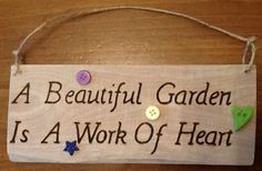 Driftwood Signs with Sayings | Beautiful Garden Is A Work Of Heart - burnt onto pallet wood and ...