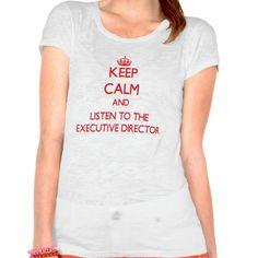 Keep Calm and Listen to the Executive Director T Shirt, Hoodie Sweatshirt