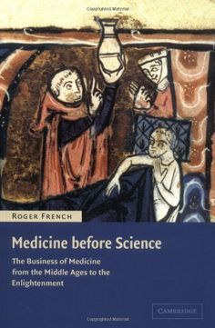 Medicine before Science: The Business of Medicine from the Middle Ages to the Enlightenment by Roger French, http://www.amazon.com/dp/0521007615/ref=cm_sw_r_pi_dp_n9SHtb1XC6S1R