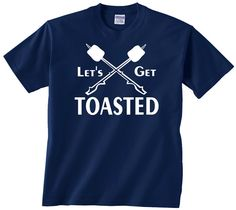 Let's Get Toasted funny camping t shirt tshirt by youngandstyling