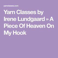 Yarn Classes by Irene Lundgaard » A Piece Of Heaven On My Hook