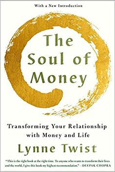 The Soul of Money: Transforming Your Relationship with Money and Life, by: Lynne Twist.