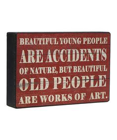 Another great find on #zulily! 'Old People Are Works of Art' Box Sign #zulilyfinds