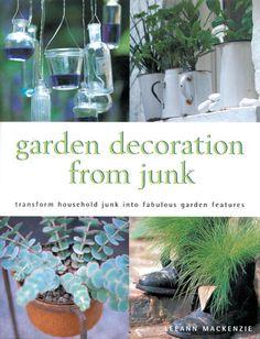 Creative Garden Junk   Garden Decoration From Junk: Transform Household Junk into Fabulous ...