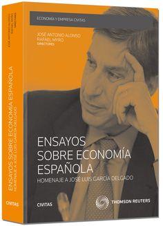 Ensayos sobre economia española : homenaje a José Luis García Delgado / José A. Alonso ... et al.       Civitas, 2014