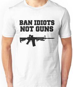 8f1d16f82 BAN IDIOTS NOT GUNS, Pro 2nd Amendment Gun Rights Shirt Unisex T-Shirt Semi