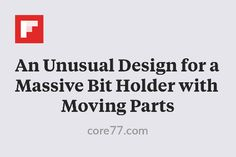 An Unusual Design for a Massive Bit Holder with Moving Parts http://flip.it/jpgHM