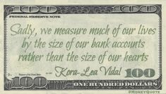 Money Quote saying we're always sizing up our existence by looking at our bank and money situation rather than our feelings, beliefs and dreams