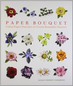 Paper Bouquet: Using Paper Punches to Create Beautiful Flowers, http://www.amazon.com/dp/1600590594/ref=cm_sw_r_pi_awdl_yQ.4ub1QE61ZQ