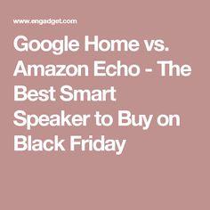 Google Home vs. Amazon Echo - The Best Smart Speaker to Buy on Black Friday