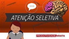Atenção seletiva: como aumentar seu foco | Produtividade Arata 05