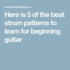 Here is 5 of the best strum patterns to learn for beginning guitar