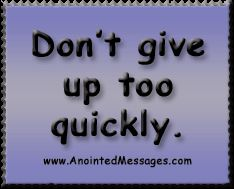 Anointed Message Tue 10/7/14 - Don't Give Up Too Quickly