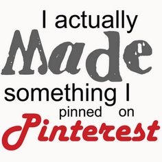 I actually made something I pinned on pinterest ;-) I actually have!