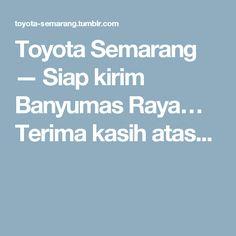 Toyota Semarang — Siap kirim Banyumas Raya… Terima kasih atas... Semarang, Toyota