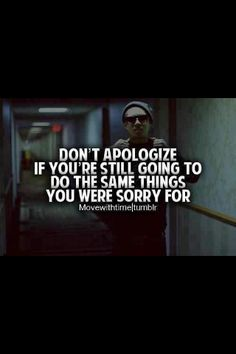You say you're sorry you hurt me but you don't get that you're hurting me everyday. The pain isn't in the past, it's everyday, because I know you don't care about me anymore and you're off with another guy. You didn't try to fix things you just left like I meant nothing. You're not sorry at all