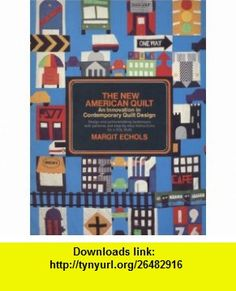 The new American quilt An innovation in contemporary quilt design (9780385099240) Margit Echols , ISBN-10: 038509924X  , ISBN-13: 978-0385099240 ,  , tutorials , pdf , ebook , torrent , downloads , rapidshare , filesonic , hotfile , megaupload , fileserve