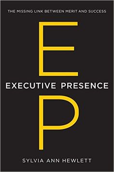 Executive Presence: The Missing Link Between Merit and Success: Sylvia Ann Hewlett: 9780062246899: Amazon.com: Books