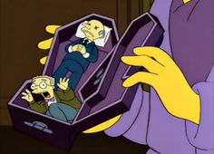 """""""I've got a very special place for you when I die Smithers"""""""