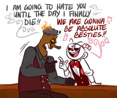Mr Wheezy, have you actually tried to get along with Cuphead and Mugman? I mean you can't be mad at them forever.