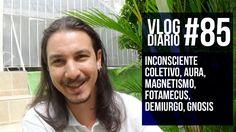 Vlog Diário #85 - Inconsciente coletivo, aura, magnetismo, fotamecus, De...