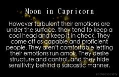 Is this the reason why I'm such a resilient person when it comes to emotions? I was taught to keep a stiff upper lip and be strong. I read my Natal Birth chart, and I was baffled reading my Moon in Capricorn because it resembled me SO much. It was scary. How the hell can planet alignment of my birth predict what kind of person I am? Truly shocking and amazing.
