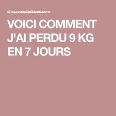 VOICI COMMENT J'AI PERDU 9 KG EN 7 JOURS