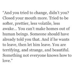 And you tried to change, didn't you?