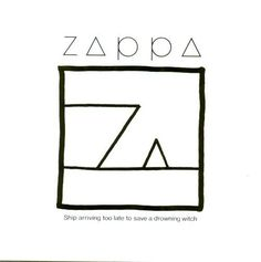 Frank Zappa – Ship Arriving Too Late to Save a Drowning Witch (