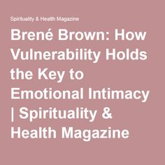 Brené Brown: How Vulnerability Holds the Key to Emotional Intimacy | Spirituality & Health Magazine