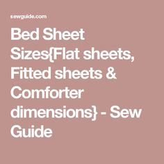 Bed Sheet Sizes{Flat sheets, Fitted sheets & Comforter dimensions} - Sew Guide