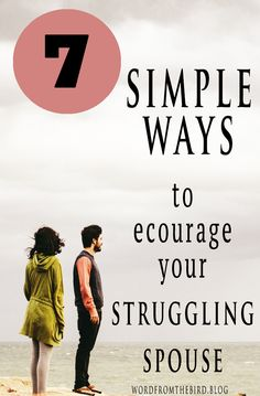 how to help your spouse in need - a struggling spouse who needs encouragement - relationship advice