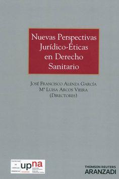 Nuevas perspectivas jurídico-éticas en Derecho sanitario / José Francisco Alenza García, María Luisa Arcos Vieira (directores) ; [José Francisco Alenza García ... (et al.)]. -  Cizur Menor (Navarra) : Aranzadi, 2013