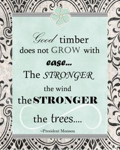 FREE PRINTABLE- Good Timber does not grow with ease....
