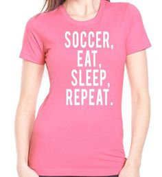 Soccer Eat Sleep Repeat T-Shirt-Women's. Women who play sports. Women's soccer shirts. Gift for soccer players. Soccer shirts. Football shirt. Soccer player shirts.