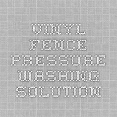 Vinyl Fence Pressure Washing Solution