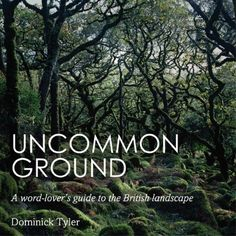 Uncommon Ground - A word-lover's guide to the British landscape by Dominick Tyler