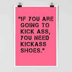 Items similar to Shoes Shoe Poster Fashion Poster KickAss Fashion Quote Fashion Inspiration on Etsy fashion quotes Great Quotes, Quotes To Live By, Me Quotes, Funny Quotes, Inspirational Quotes, Famous Quotes, Style Quotes, Cheesy Quotes, Quotes Women