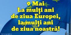 9 Mai La mulţi ani de ziua Europei, la mulţi ani de ziua noastră! 9 Mai