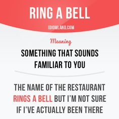 """Ring a bell"" is something that sounds familiar to you. Example: The name of the…"