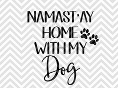 Namast'ay Home With My Dog Dog Mom SVG file - Cut File - Cricut projects - cricut ideas - cricut explore - silhouette cameo projects - Silhouette projects  by KristinAmandaDesigns