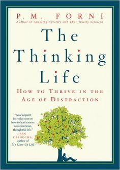 The Thinking Life: How to Thrive in the Age of Distraction - Kindle edition by P. M. Forni. Self-Help Kindle eBooks @ Amazon.com.