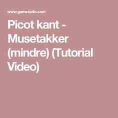 Picot kant - Musetakker (mindre) (Tutorial Video)