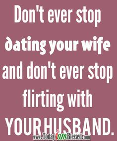 ♥ Relationship Quotes ♥ Never Stop Dating Your Partner and Let God Bless Your Relationship. ♥ Bible verses ♥ Colossians 3:18-19 Wives, be under the authority of your husbands, as is right in the Lord.  Husbands, have love for your wives, and be not bitter against them.