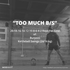 """""""Too Much B/S"""" WOD - 20-18-16-14-12-10-8-6-4-2 Reps For Time of:: Burpees; Kettlebell Swings (24/16 kg)"""