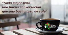 """""""Nada mejor para una buena conversación que una buena taza de café"""""""
