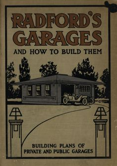 Radford's Garages, 1910    The Radford Company was a prolific publisher of house plan and construction books.From the Association for Preservation Technology (APT) - Building Technology Heritage Library, an online archive of period architectural trade catalogs. It contains hundreds of old house plan catalogs. Select your era and flip through the pages.