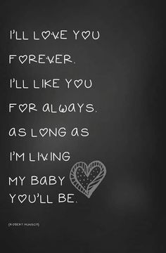 Mother's love for her children! I'll love you forever. I'll like you for always, as long as I'm living my baby. Mother quotes for mother's love. Mother to daughter quotes Great Quotes, Quotes To Live By, Inspirational Quotes, Small Quotes, Daily Quotes, Quotes Quotes, Qoutes, Miséricorde Divine, Quotes From Childrens Books
